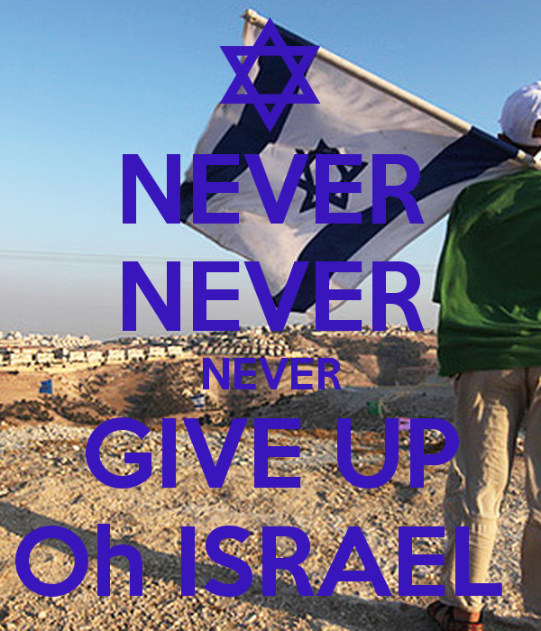 never-never-never-give-up-oh-israel-